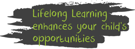 Lifelong Learning enhances your child's opportunities